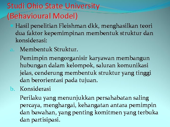 Studi Ohio State University (Behavioural Model) Hasil penelitian Fleishman dkk, menghasilkan teori dua faktor