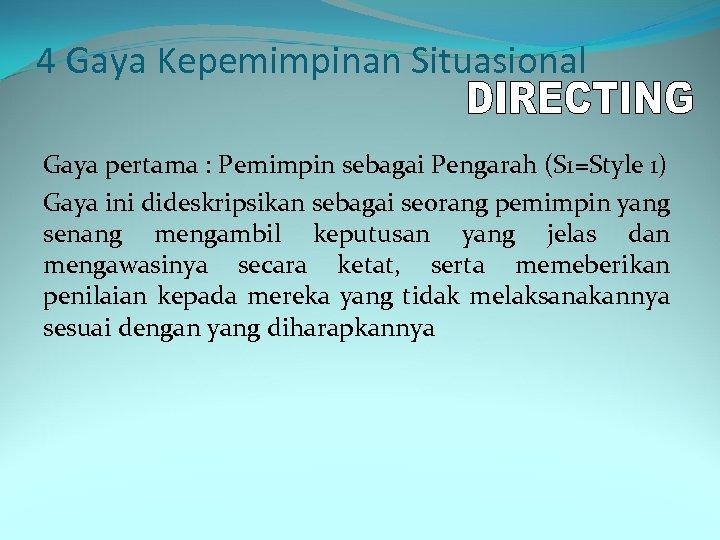 4 Gaya Kepemimpinan Situasional Gaya pertama : Pemimpin sebagai Pengarah (S 1=Style 1) Gaya