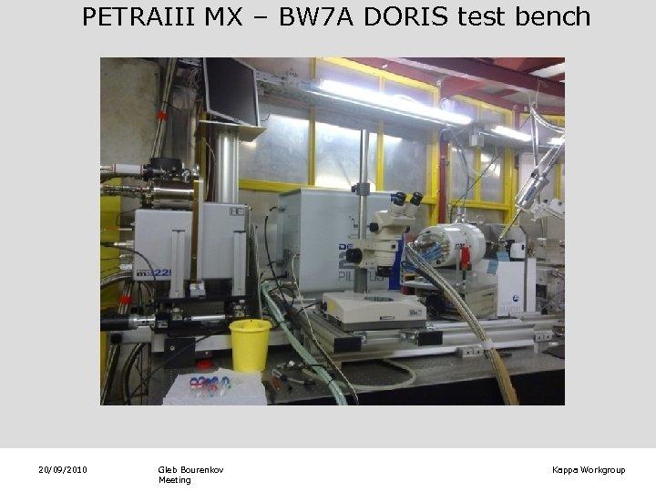 PETRAIII MX – BW 7 A DORIS test bench 20/09/2010 Gleb Bourenkov Meeting Kappa