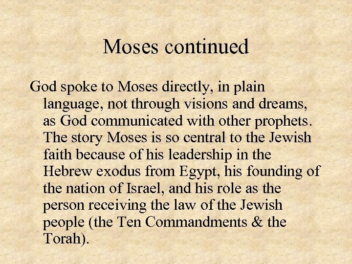 Moses continued God spoke to Moses directly, in plain language, not through visions and