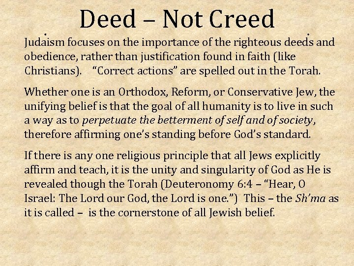 Deed – Not Creed Judaism focuses on the importance of the righteous deeds and