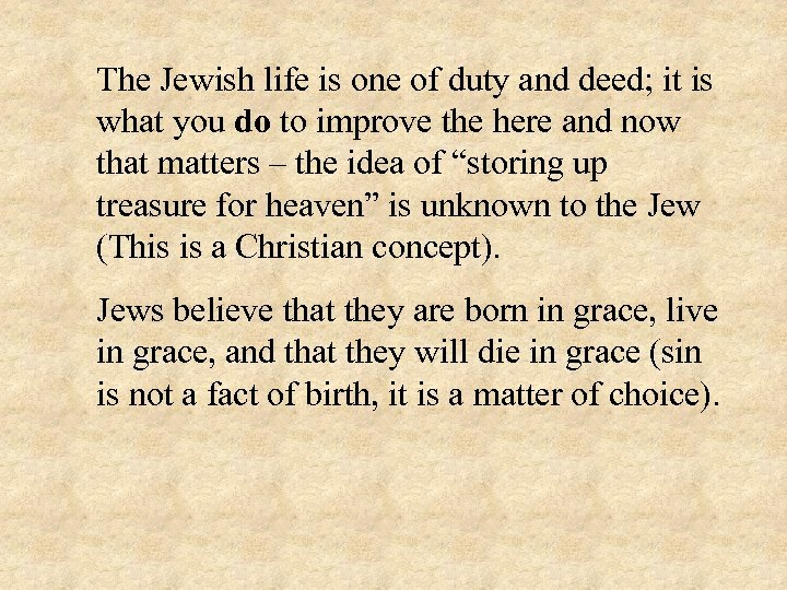 The Jewish life is one of duty and deed; it is what you do