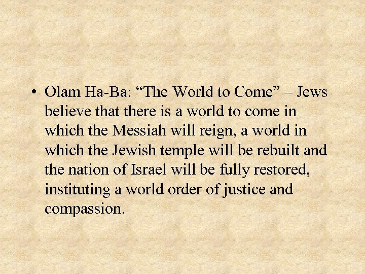"• Olam Ha-Ba: ""The World to Come"" – Jews believe that there is"