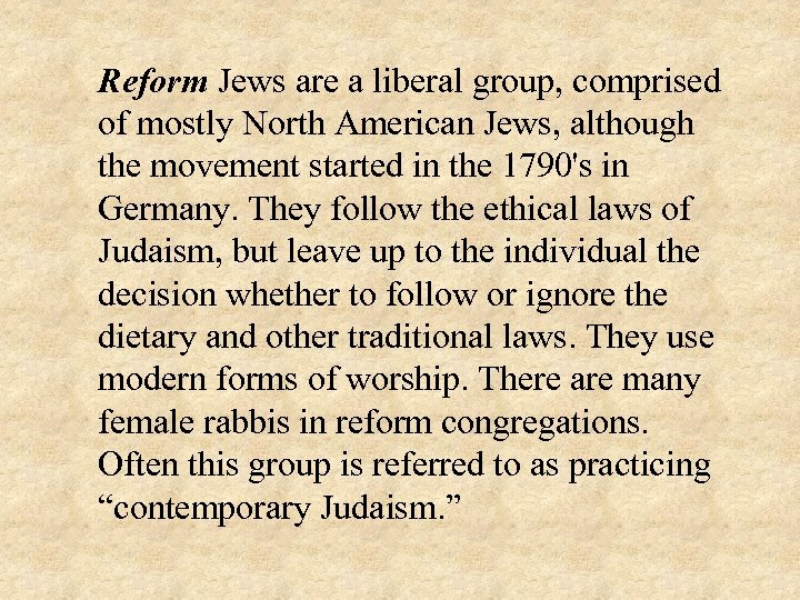 Reform Jews are a liberal group, comprised of mostly North American Jews, although the