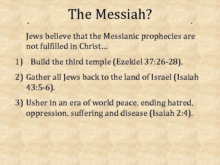 The Messiah? Jews believe that the Messianic prophecies are not fulfilled in Christ… 1)