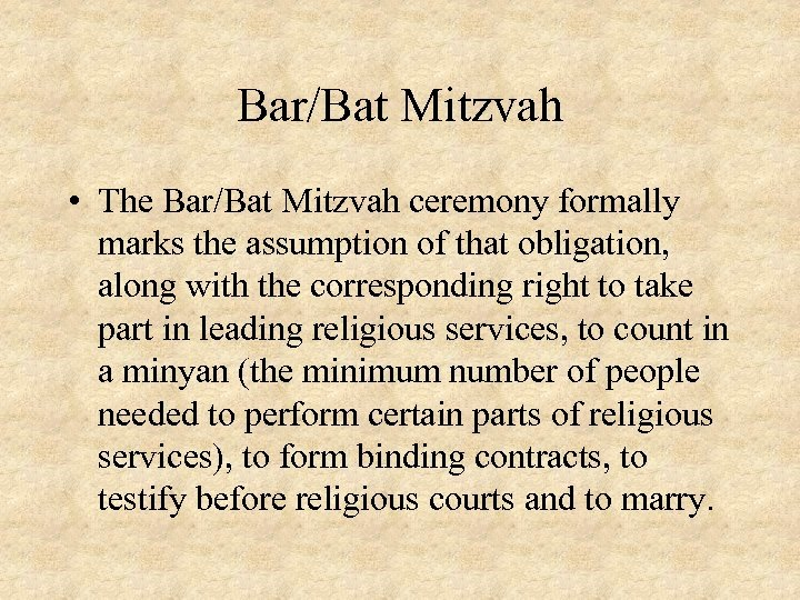 Bar/Bat Mitzvah • The Bar/Bat Mitzvah ceremony formally marks the assumption of that obligation,