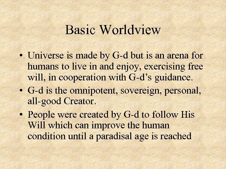 Basic Worldview • Universe is made by G-d but is an arena for humans