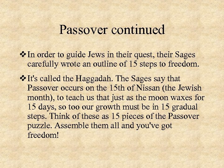 Passover continued v In order to guide Jews in their quest, their Sages carefully