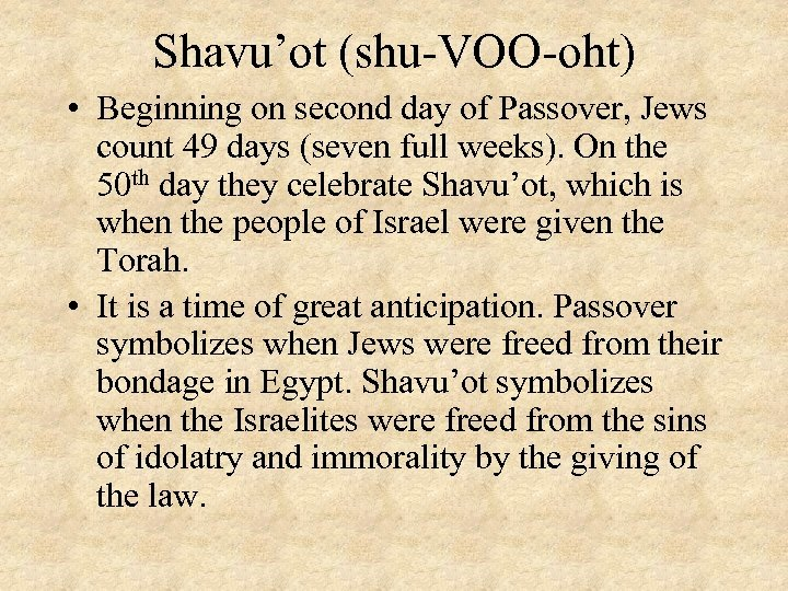 Shavu'ot (shu-VOO-oht) • Beginning on second day of Passover, Jews count 49 days (seven