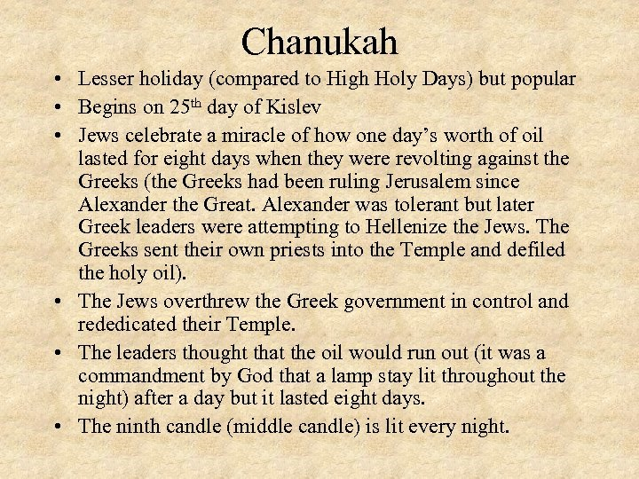 Chanukah • Lesser holiday (compared to High Holy Days) but popular • Begins on