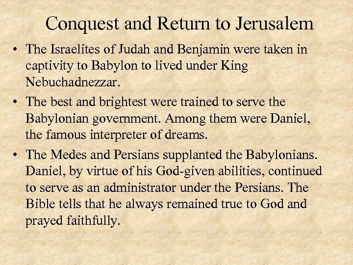 Conquest and Return to Jerusalem • The Israelites of Judah and Benjamin were taken