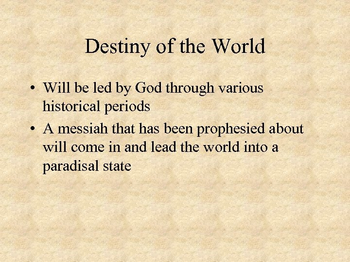 Destiny of the World • Will be led by God through various historical periods