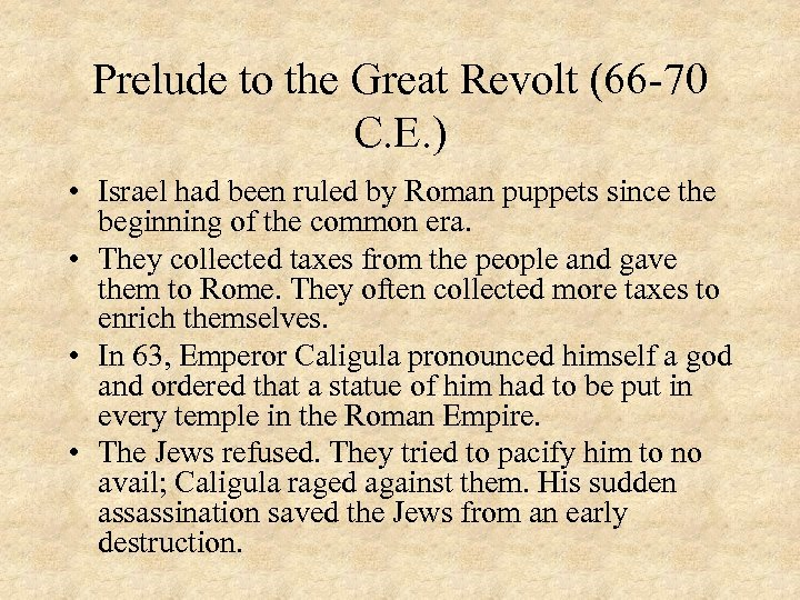 Prelude to the Great Revolt (66 -70 C. E. ) • Israel had been