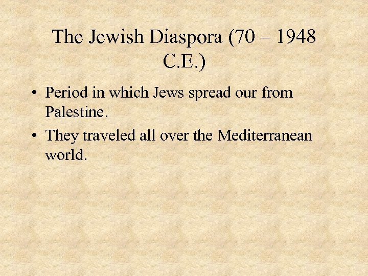 The Jewish Diaspora (70 – 1948 C. E. ) • Period in which Jews