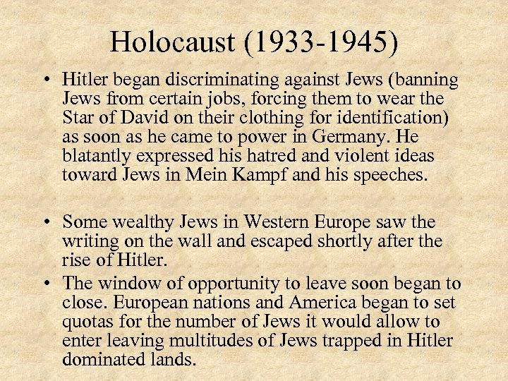 Holocaust (1933 -1945) • Hitler began discriminating against Jews (banning Jews from certain jobs,
