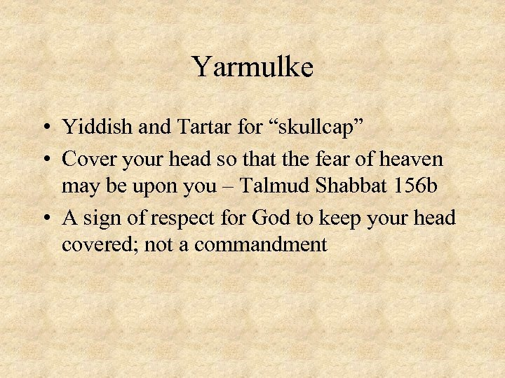 "Yarmulke • Yiddish and Tartar for ""skullcap"" • Cover your head so that the"