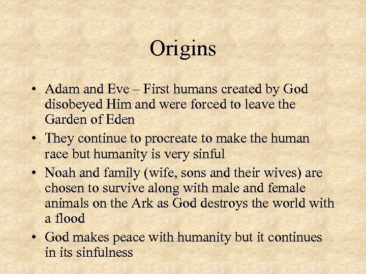 Origins • Adam and Eve – First humans created by God disobeyed Him and