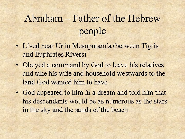 Abraham – Father of the Hebrew people • Lived near Ur in Mesopotamia (between
