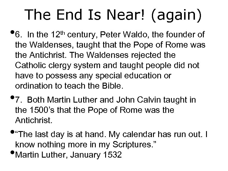 The End Is Near! (again) • 6. In the 12 th century, Peter Waldo,