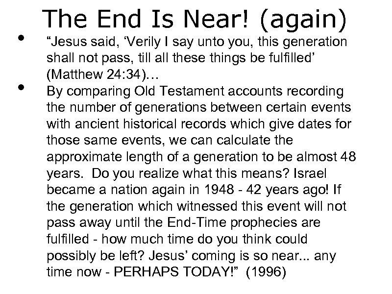 "• • The End Is Near! (again) ""Jesus said, 'Verily I say unto"