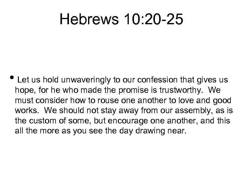 Hebrews 10: 20 25 • Let us hold unwaveringly to our confession that gives