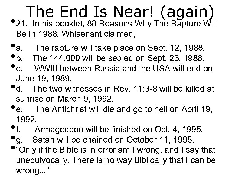 The End Is Near! (again) • 21. In his booklet, 88 Reasons Why The