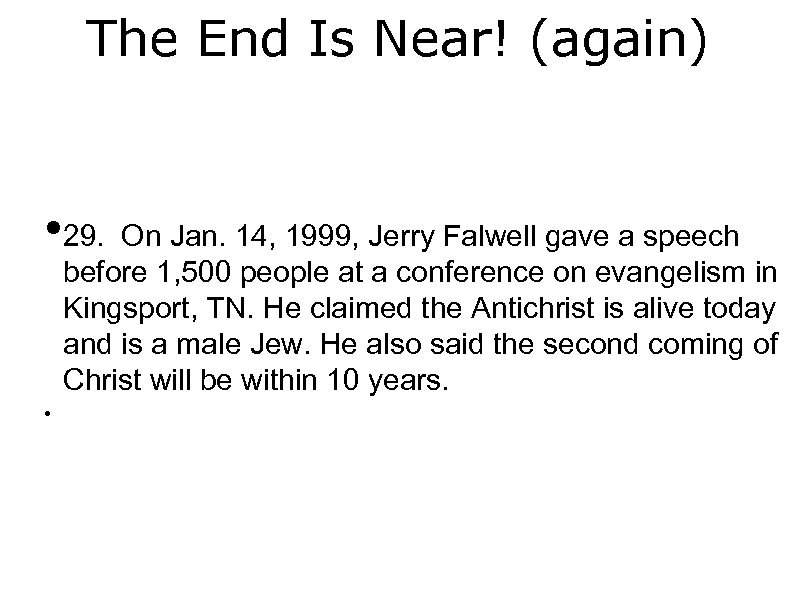 The End Is Near! (again) • 29. On Jan. 14, 1999, Jerry Falwell gave