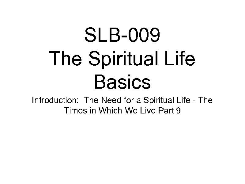 SLB 009 The Spiritual Life Basics Introduction: The Need for a Spiritual Life The