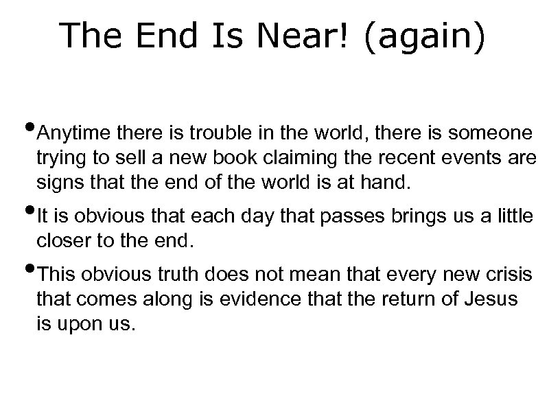 The End Is Near! (again) • Anytime there is trouble in the world, there
