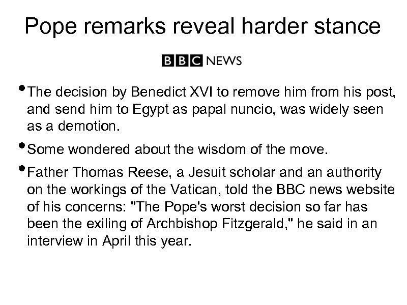 Pope remarks reveal harder stance • The decision by Benedict XVI to remove him