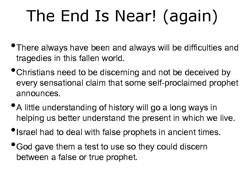 The End Is Near! (again) • There always have been and always will be