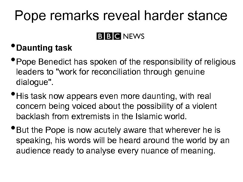 Pope remarks reveal harder stance • Daunting task • Pope Benedict has spoken of