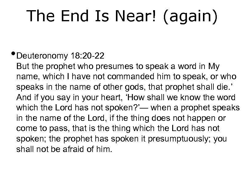 The End Is Near! (again) • Deuteronomy 18: 20 22 But the prophet who