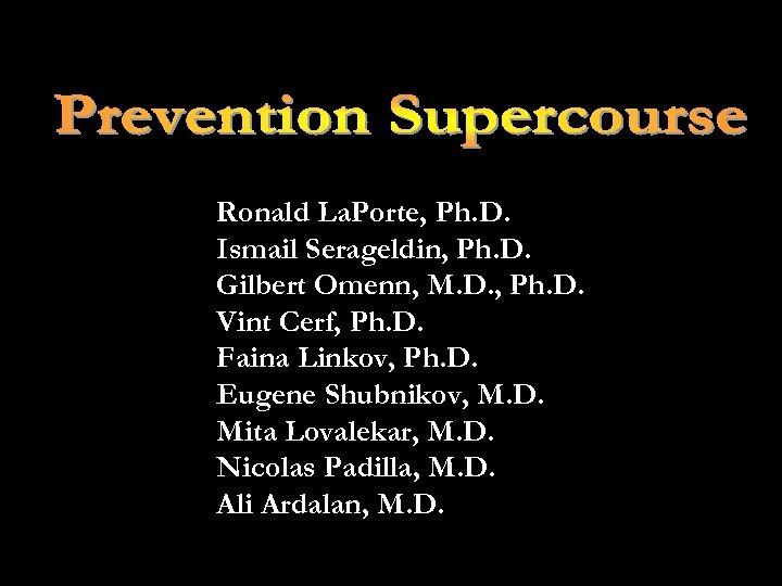 Ronald La. Porte, Ph. D. Ismail Serageldin, Ph. D. Gilbert Omenn, M. D. ,
