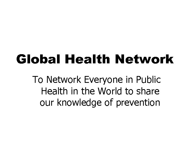 Global Health Network To Network Everyone in Public Health in the World to share
