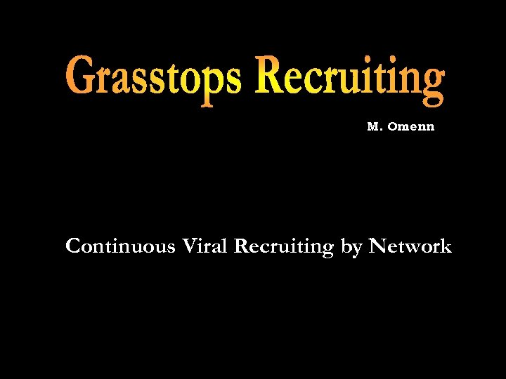 M. Omenn Continuous Viral Recruiting by Network