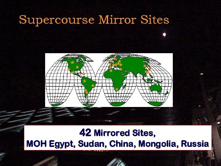 Supercourse Mirror Sites 42 Mirrored Sites, MOH Egypt, Sudan, China, Mongolia, Russia
