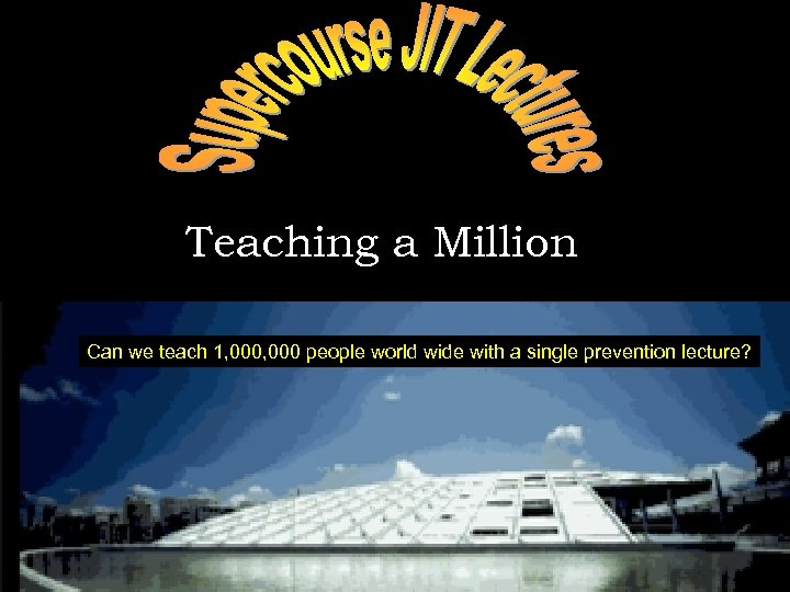 Teaching a Million Can we teach 1, 000 people world wide with a single