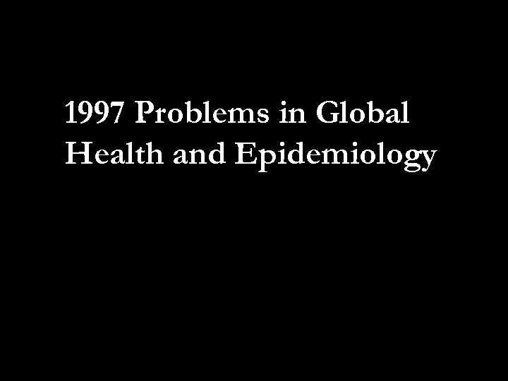 1997 Problems in Global Health and Epidemiology