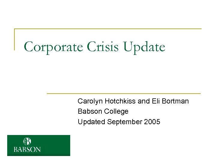 Corporate Crisis Update Carolyn Hotchkiss and Eli Bortman Babson College Updated September 2005