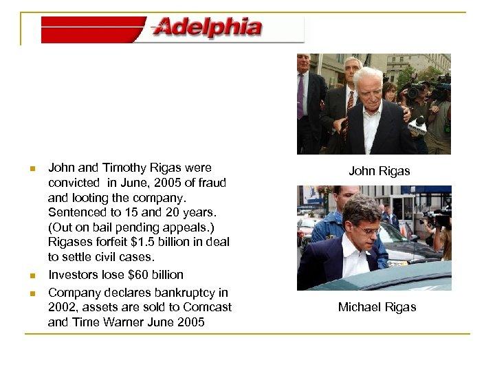 n n n John and Timothy Rigas were convicted in June, 2005 of fraud