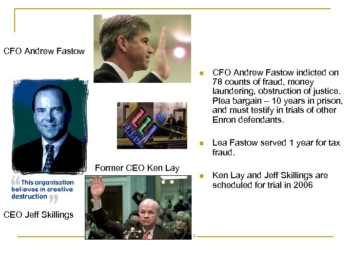 CFO Andrew Fastow n CFO Andrew Fastow indicted on 78 counts of fraud, money