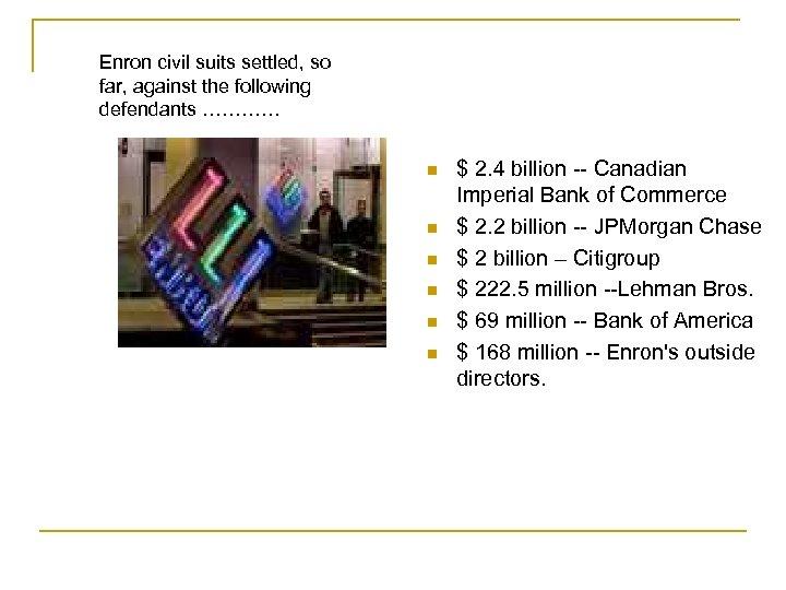 Enron civil suits settled, so far, against the following defendants ………… n n n