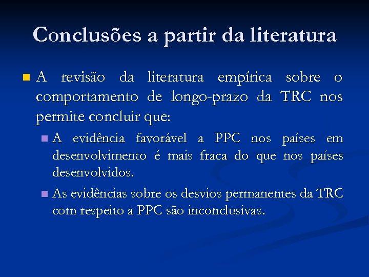 Conclusões a partir da literatura n A revisão da literatura empírica sobre o comportamento
