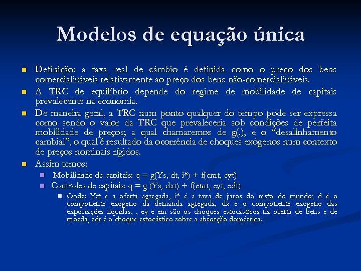 Modelos de equação única n n Definição: a taxa real de câmbio é definida