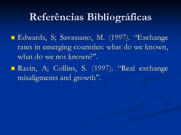 "Referências Bibliográficas Edwards, S; Savastano, M. (1997). ""Exchange rates in emerging countries: what do"