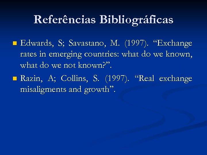 "Referências Bibliográficas Edwards, S; Savastano, M. (1997). ""Exchange rates in emerging countries: what do"