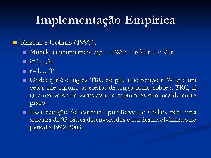 Implementação Empírica n Razzin e Collins (1997). n n n Modelo econométrico: qi, t
