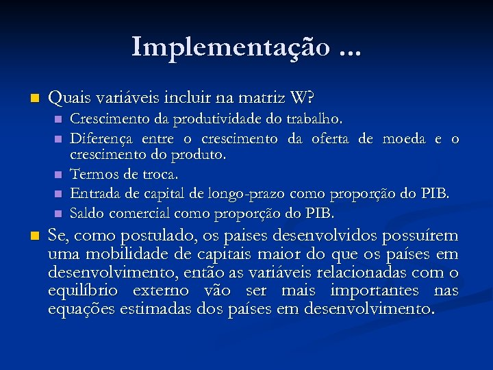 Implementação. . . n Quais variáveis incluir na matriz W? n n n Crescimento
