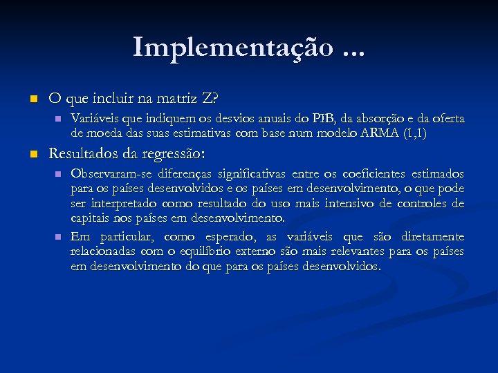 Implementação. . . n O que incluir na matriz Z? n n Variáveis que